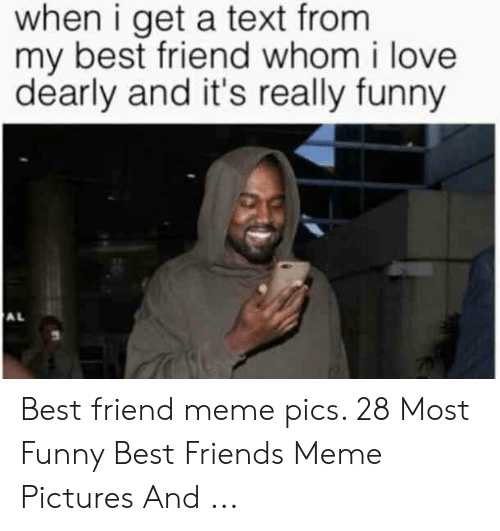 True Friends Meme: when i get a text from  my best friend whom i love  dearly and it's really funny  AL Best friend meme pics. 28 Most Funny Best Friends Meme Pictures And ...