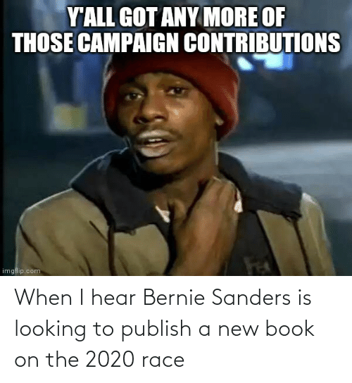 Bernie Sanders: When I hear Bernie Sanders is looking to publish a new book on the 2020 race