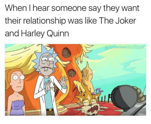 Joker And Harley: When I hear someone say they want  their relationship was like The Joker  and Harley Quinn