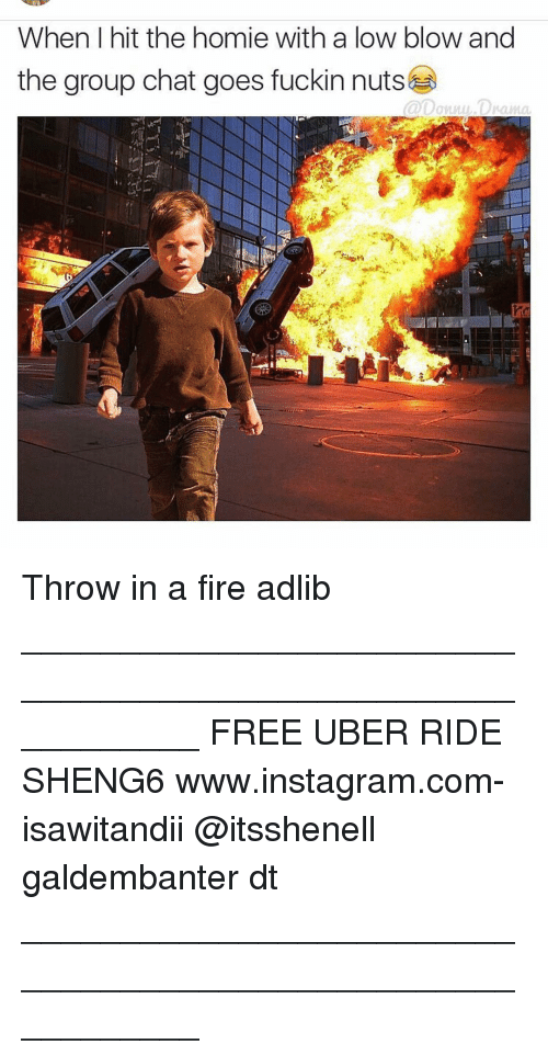 Memes, Uber, and Lowes: When I hit the homie with a low blow and  @Donny. Drama. Throw in a fire adlib ___________________________________________________________ FREE UBER RIDE SHENG6 www.instagram.com-isawitandii @itsshenell galdembanter dt ___________________________________________________________