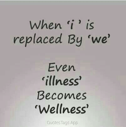I Is: When i' is  replaced By 'we'  Even  illness'  Becomes  Wellness  Quotes Tags App