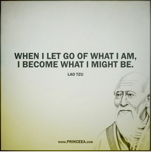 laos: WHEN I LET GO OF WHAT I AM,  I BECOME WHAT I MIGHT BE.  LAO TZU  www.PRINCEEA.coM