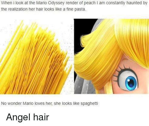 Mario Odyssey: When i look at the Mario Odyssey render of peach I am constantly haunted by  the realization her hair looks like a fine pasta.  No wonder Mario loves her, she looks like spaghetti Angel hair