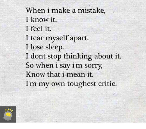 Quotes About Saying Sorry And Not Meaning It: When I Make A Mistake I Know It I Feel It I Tear Myself
