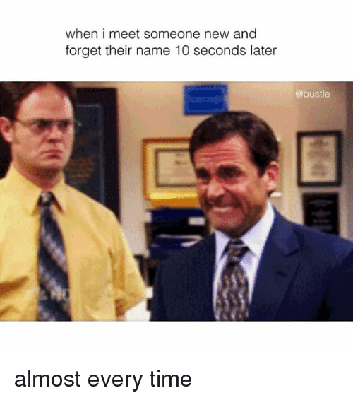 Memes, Time, and 🤖: when i meet someone new and  forget their name 10 seconds later  @bustle almost every time