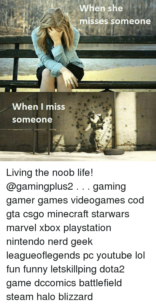 Noobing: When I miss  Someone  When she  misses someone Living the noob life! @gamingplus2 . . . gaming gamer games videogames cod gta csgo minecraft starwars marvel xbox playstation nintendo nerd geek leagueoflegends pc youtube lol fun funny letskillping dota2 game dccomics battlefield steam halo blizzard