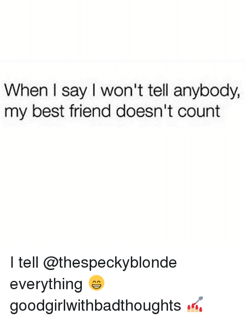 Best Friend, Memes, and Best: When I say I won't tell anybody,  my best friend doesn't count I tell @thespeckyblonde everything 😁 goodgirlwithbadthoughts 💅🏼