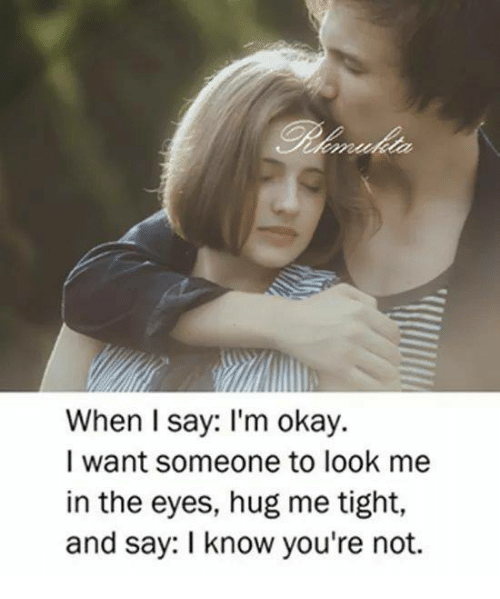 Sometimes When I Say I M Okay I Want Someone To Look Me: 25+ Best Memes About Hug Me