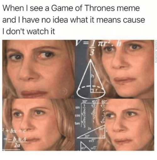 Thrones Meme: When I see a Game of Thrones meme  and I have no idea what it means cause  I don't watch it  sin  2  tan  2x  2a