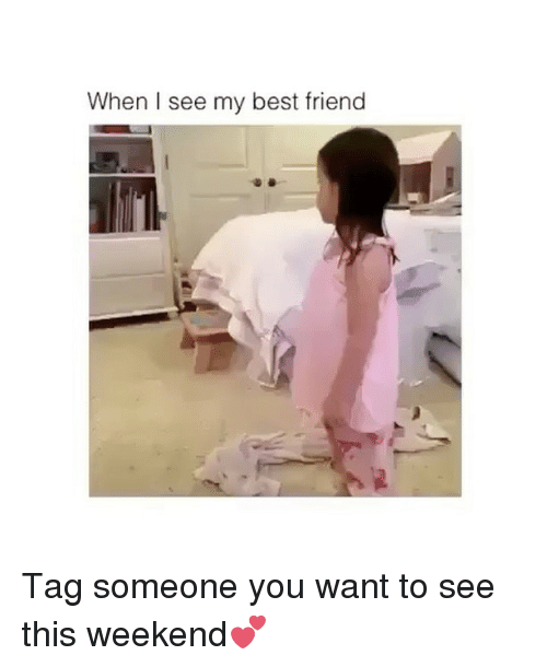 best friend tag: When I see my best friend Tag someone you want to see this weekend💕