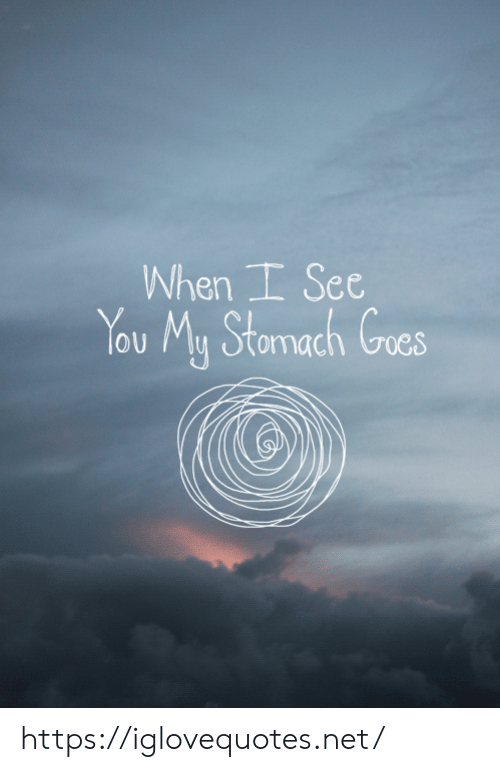 When I See You: When I See  You My Stomach Goes https://iglovequotes.net/