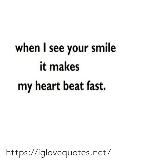 your smile: when I see your smile  it makes  my heart beat fast. https://iglovequotes.net/