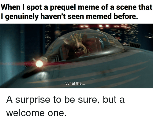 Memed: When I spot a prequel meme of a scene that  I genuinely haven't seen memed before.  What the A surprise to be sure, but a welcome one.