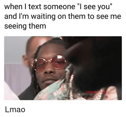 "Funny, Lmao, and Text: when I text someone ""I see you""  and l'm waiting on them to see me  seeing them Lmao"