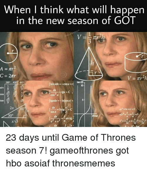Game Of Thrones Season 7: When I think what will happen  in the new season of GOT  30° 45 60°  tan (6)  os  2  cos x  tan!  51  3  2x60  sin x  30° 23 days until Game of Thrones season 7! gameofthrones got hbo asoiaf thronesmemes