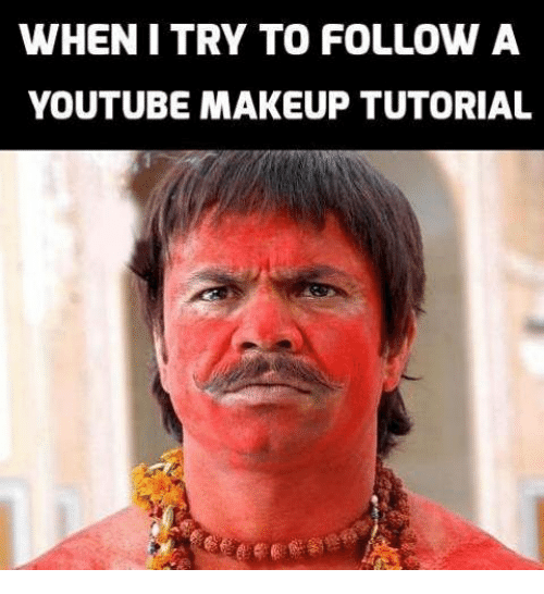 WHEN I TRY TO FOLLOW a YOUTUBE MAKEUP