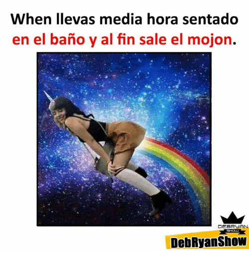 Memes, 🤖, and Media: When Ievas media hora sentado  en el bano y al fin sale el mojon.  DEBRUAN  DebRyan Show