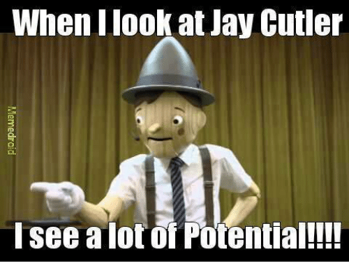 Jay Cutler: When Ilook at Jay Cutler  I see a lot of Potential!!!!