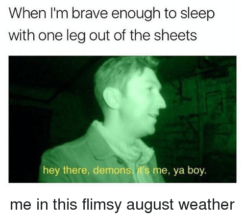 Braves: When I'm brave enough to sleep  with one leg out of the sheets  hey there, demons, it's me, ya boy. me in this flimsy august weather