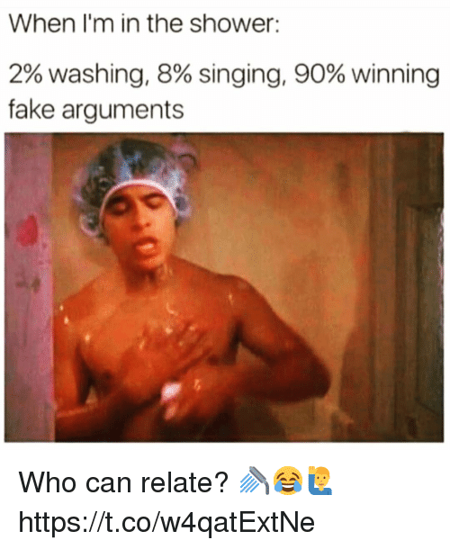 Fake, Shower, and Singing: When I'm in the shower:  2% washing, 8% singing, 90% winning  fake arguments Who can relate? 🚿😂🙋‍♂️ https://t.co/w4qatExtNe