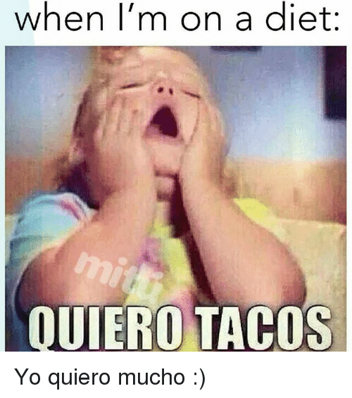 Dieting, Yo, and Girl Memes: when I'm on a diet:  OUIERO TACOS Yo quiero mucho :)