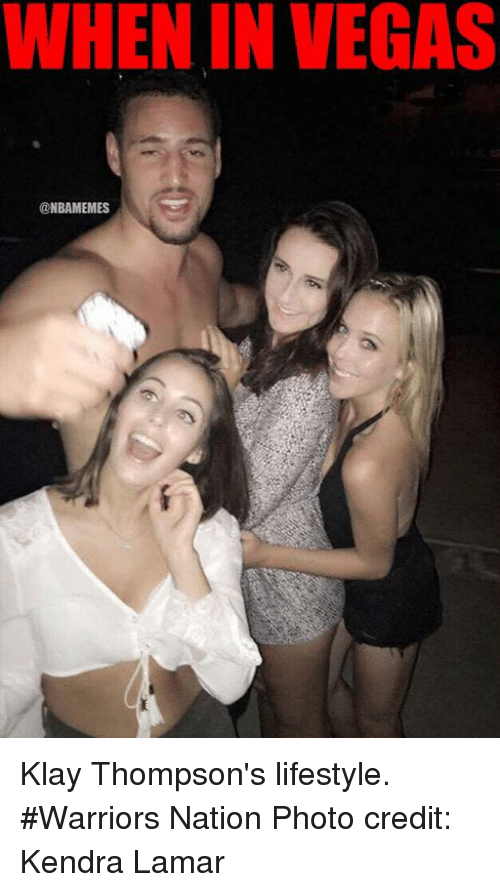 kendra: WHEN IN VEGAS  CNBAMEMES Klay Thompson's lifestyle. #Warriors Nation Photo credit: Kendra Lamar