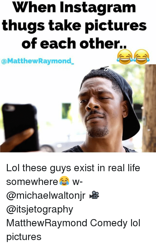 Lol Pictures: When Instagram  thugs take pictures  of each other.  aMatthewRaymond. Lol these guys exist in real life somewhere😂 w- @michaelwaltonjr 🎥 @itsjetography MatthewRaymond Comedy lol pictures