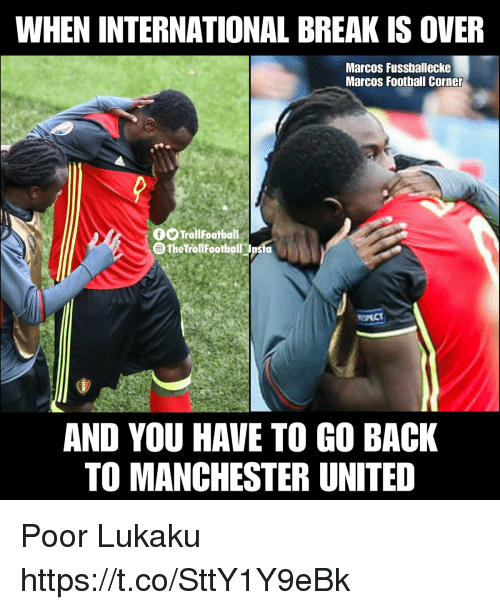 Manchester United: WHEN INTERNATIONAL BREAK IS OVER  Marcos Fussballecke  Marcos Football Corner  TrollFootball  The TrollFootball Insta  AND YOU HAVE TO GO BACK  TO MANCHESTER UNITED Poor Lukaku https://t.co/SttY1Y9eBk