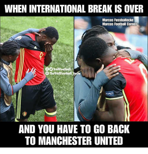 Manchester United: WHEN INTERNATIONAL BREAK IS OVER  Marcos Fussballecke  Marcos Football Corner  TrollFootball  The TrollFootball psto  AND YOU HAVE TO GO BACK  TO MANCHESTER UNITED