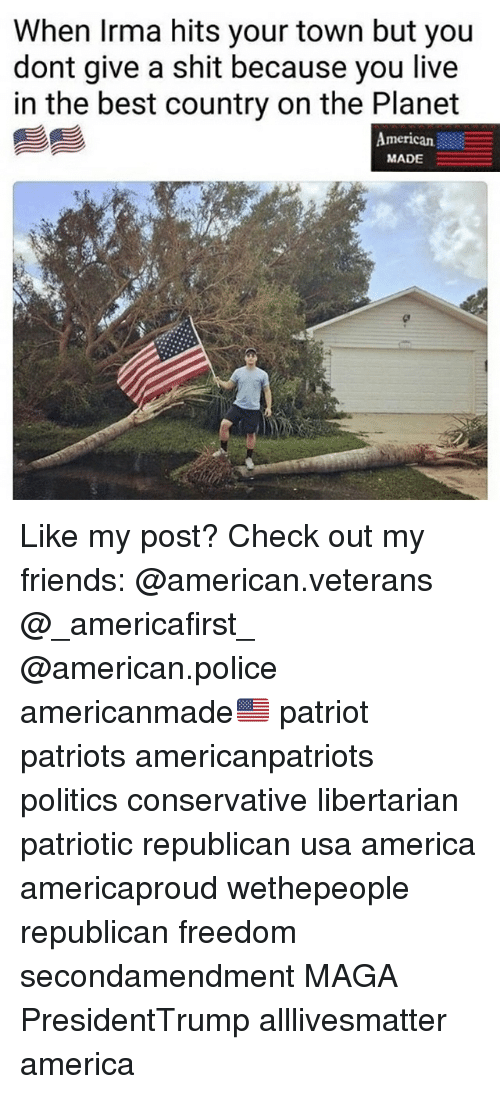 All Lives Matter: When Irma hits your town but you  dont give a shit because you live  in the best country on the Planet  American  MADE  真 Like my post? Check out my friends: @american.veterans @_americafirst_ @american.police americanmade🇺🇸 patriot patriots americanpatriots politics conservative libertarian patriotic republican usa america americaproud wethepeople republican freedom secondamendment MAGA PresidentTrump alllivesmatter america