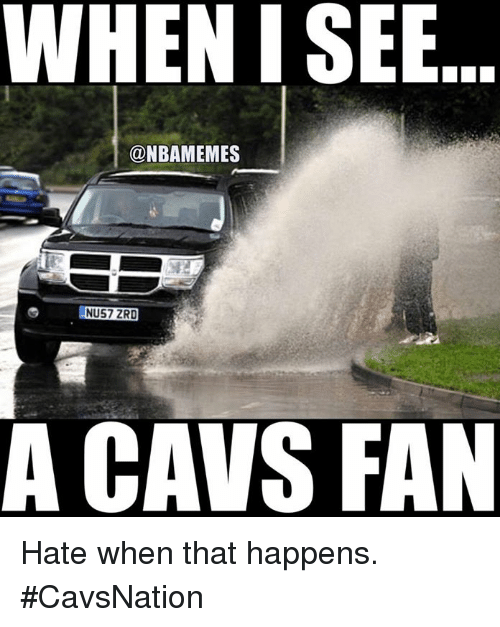 Cavs, Nba, and Isee: WHEN ISEE  @NBAMEMES  NU57 ZRD  A CAVS FAN Hate when that happens. #CavsNation