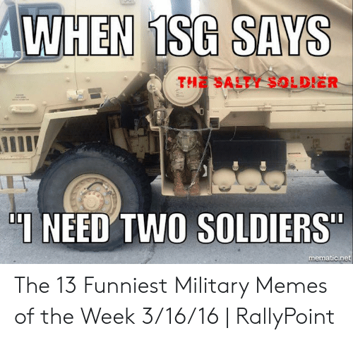 Rallypoint: WHEN ISG SAYS  THE SALTY SOLDIER  I NEED' TWO SOLDIERS  mematic.net The 13 Funniest Military Memes of the Week 3/16/16   RallyPoint