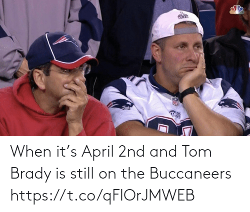buccaneers: When it's April 2nd and Tom Brady is still on the Buccaneers https://t.co/qFIOrJMWEB