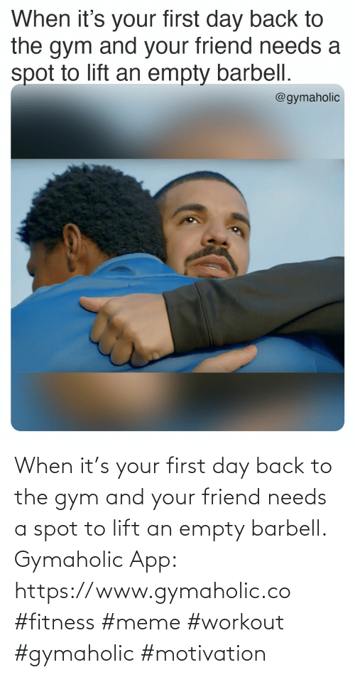 app: When it's your first day back to the gym and your friend needs a spot to lift an empty barbell.  Gymaholic App: https://www.gymaholic.co  #fitness #meme #workout #gymaholic #motivation