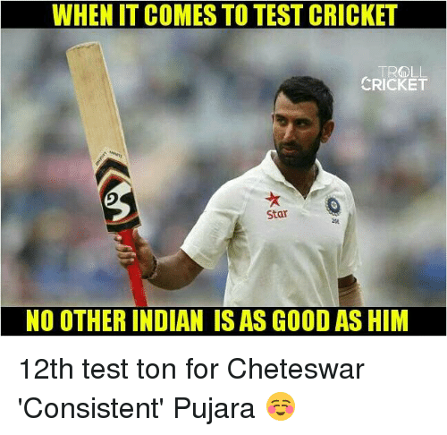 Memes, Troll, and Cricket: WHEN IT COMES TO TEST CRICKET  TROLL  CRICKET  Star  264  NO OTHER INDIAN ISAS GOOD AS HIM 12th test ton for Cheteswar 'Consistent' Pujara ☺ <Beerus>