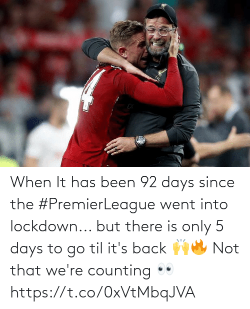 Into: When It has been 92 days since the #PremierLeague went into lockdown... but there is only 5 days to go til it's back 🙌🔥  Not that we're counting 👀 https://t.co/0xVtMbqJVA