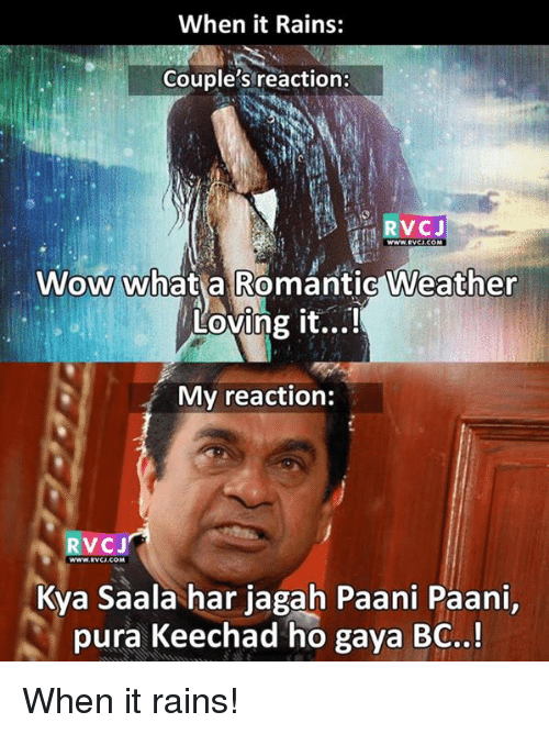 rvc: When it Rains:  Couple's reaction:  RVCJ  WWW.RVC  Wow whatia Romantic Weather  Loving it...  0  My reaction:  RVCJ  WWW.RVCi.co  Kya Saala har jagah Paani Paani,  pura Keechad ho gaya BQ When it rains!