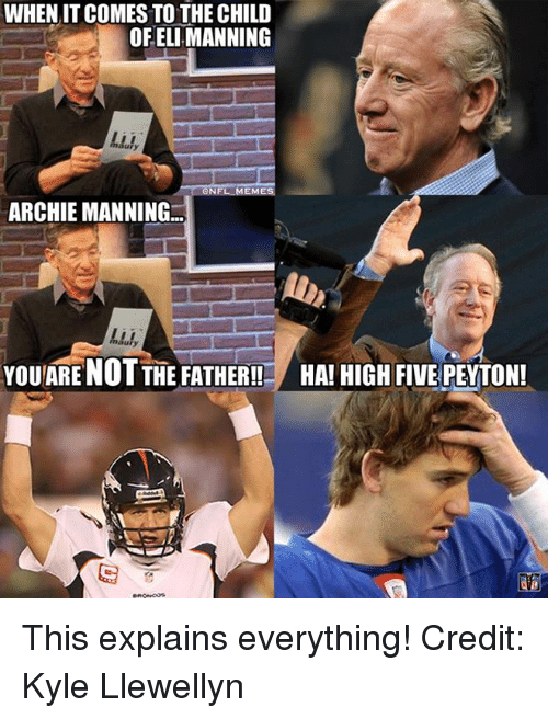 Archie Manning: WHEN ITCOMES TO THE CHILD  OF ELI MANNING  ury  QNFL MES  ARCHIE MANNING  YOU ARE NOTTHE FATHER!! HAI HIGH FIVE PEYTON! This explains everything! Credit: Kyle Llewellyn