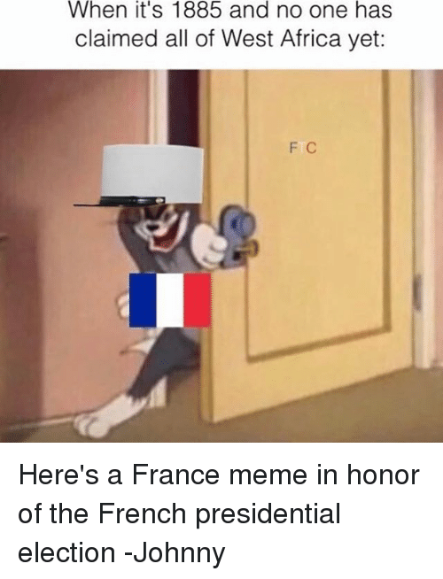 when its 1885 and no one has claimed all of 20420641 🔥 25 best memes about french presidential election french