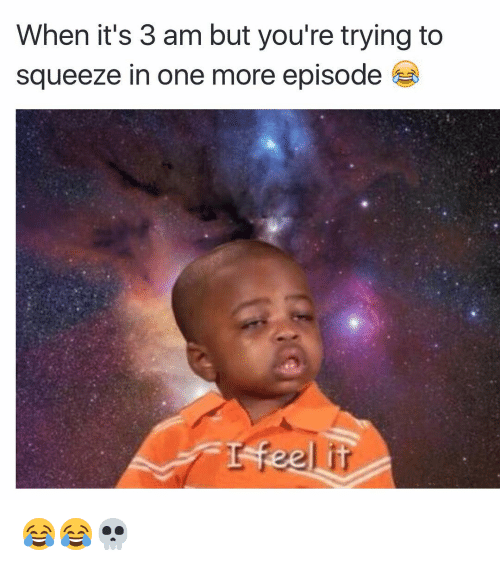 SIZZLE: When it's 3 am but you're trying to  squeeze in one more episode 😂😂💀