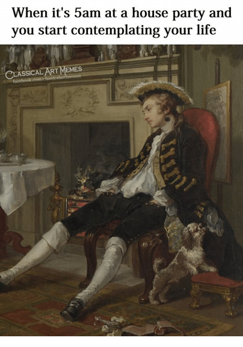 Facebook, Life, and Memes: When it's 5am at a house party and  you start contemplating your life  CLASSICAL ART MEMES  facebook.com/classicalart