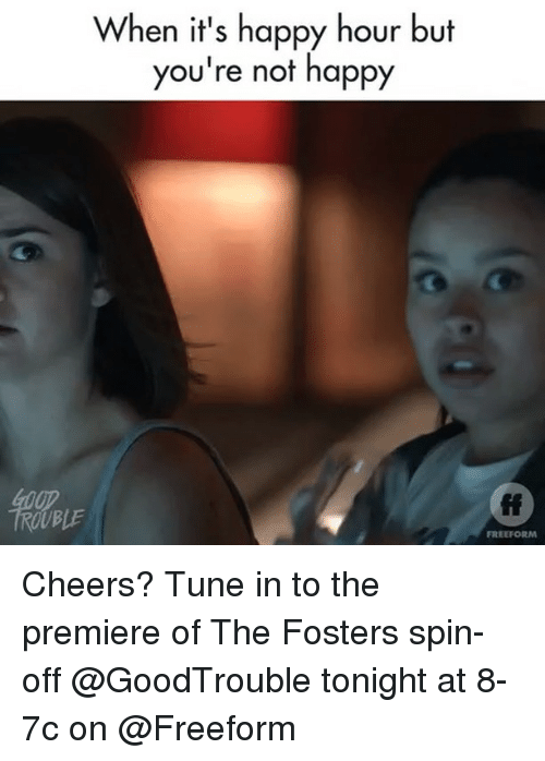 spin off: When it's happy hour but  you're not happy  fi  FREEFORM Cheers? Tune in to the premiere of The Fosters spin-off @GoodTrouble tonight at 8-7c on @Freeform