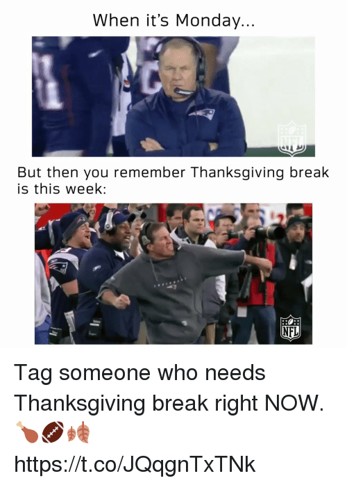 Memes, Nfl, and Thanksgiving: When it's Monday  But then you remember Thanksgiving break  is this week;  NFL Tag someone who needs Thanksgiving break right NOW. 🍗🏈🍂 https://t.co/JQqgnTxTNk