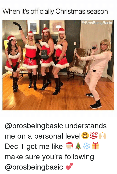 Christmas, Memes, and Book: When it's officially Christmas season  @BrosBeingBasic  BooK @brosbeingbasic understands me on a personal level😩💯🙌🏼 Dec 1 got me like 🎅🏼🎄❄️🎁 make sure you're following @brosbeingbasic 💕