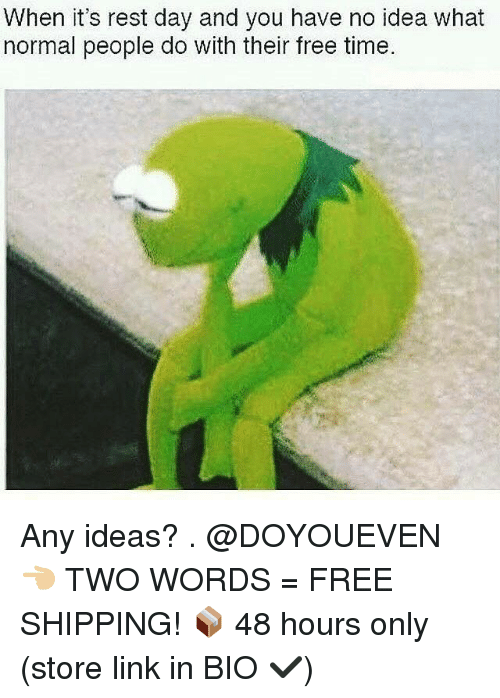 Gym, Free, and Link: When it's rest day and you have no idea what  normal people do with their free time. Any ideas? . @DOYOUEVEN 👈🏼 TWO WORDS = FREE SHIPPING! 📦 48 hours only (store link in BIO ✔️)