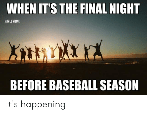 Its Happening: WHEN IT'S THE FINAL NIGHT  MLBMEME  BEFORE BASEBALL SEASON It's happening