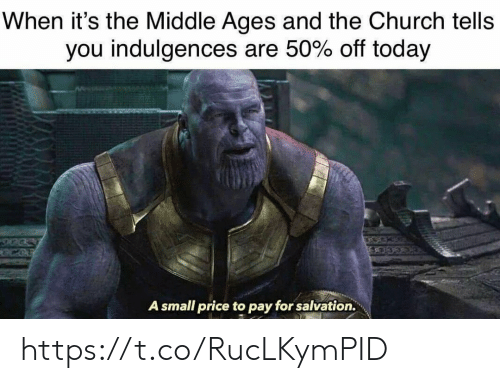 the church: When it's the Middle Ages and the Church tells  you indulgences are 50% off today  A small price to pay for salvation. https://t.co/RucLKymPID