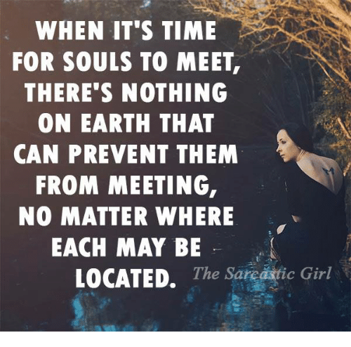 Love Each Other When Two Souls: WHEN IT'S TIME FOR SOULS TO MEET THERE'S NOTHING ON EARTH