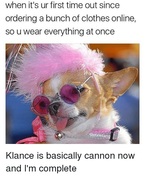 Clothes, Memes, and Time: when it's ur first time out since  ordering a bunch of clothes online,  so u wear everything at once  pixietang Klance is basically cannon now and I'm complete