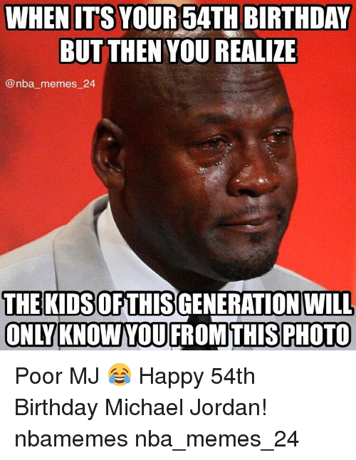 Birthday, Memes, and Michael Jordan: WHEN ITSYOUR OATH BIRTHDAY  BUT THEN YOU REALIZE  @nba memes 24  THE KIDS ON WILL  ONLY KNOW YOU FROM THIS PHOTO Poor MJ 😂 Happy 54th Birthday Michael Jordan! nbamemes nba_memes_24